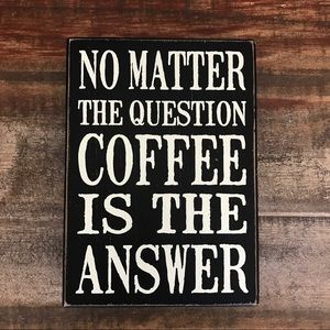 Other - No Matter The Question Coffee Is The Answer Sign